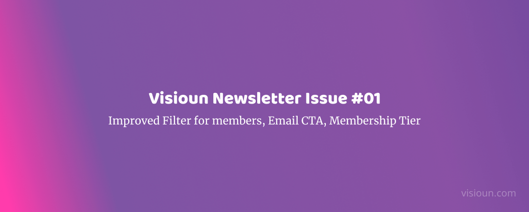 Visioun Newsletter Issue #1 -- Improved Filter for members, Email CTA, Membership Tier